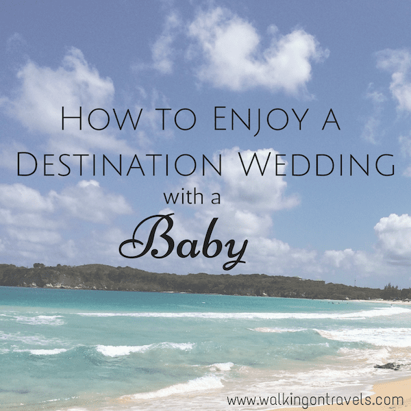 How to Enjoy a Destination Wedding with a Baby